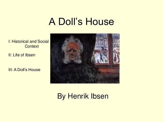 A Dolls House By Henrik Ibsen I Historical And Social Context II Life Of