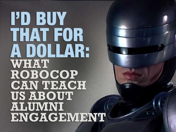 I'd Buy that for a Dollar: What Robocop can Teach us About Alumni Engagement