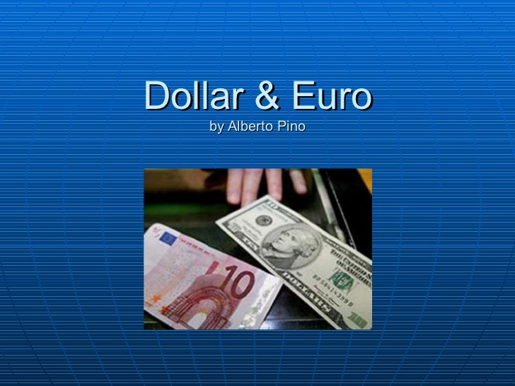 Dollar & Euro by Alberto Pino