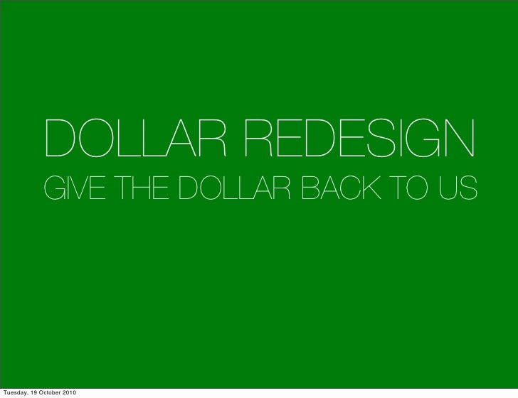 DOLLAR REDESIGN              GIVE THE DOLLAR BACK TO US     Tuesday, 19 October 2010