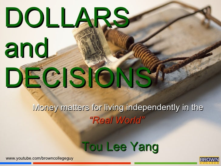 """DOLLARS and  DECISIONS www.youtube.com/browncollegeguy Money matters for living independently in the """" Real World""""  Tou Le..."""