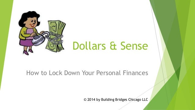 Dollars & Sense How to Lock Down Your Personal Finances  © 2014 by Building Bridges Chicago LLC