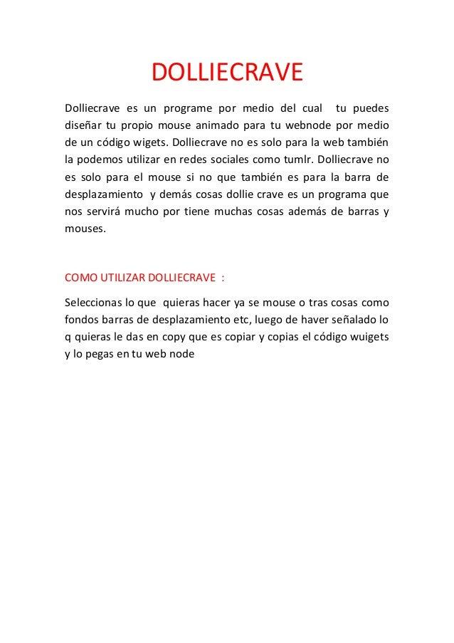 DOLLIECRAVEDolliecrave es un programe por medio del cual tu puedesdiseñar tu propio mouse animado para tu webnode por medi...