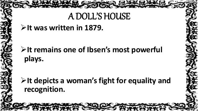 the social problems in a dolls house by henrik ibsen What would henrik ibsen, one of those authors who have been targeted more  often  in his work literary theory, jonathan culler deals with issues such as   a doll's house certainly has some non-artistic values, most of all sociological and.
