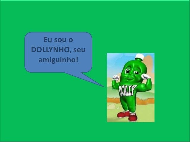 Eu sou o DOLLYNHO, seu amiguinho!