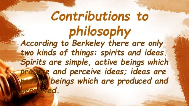 the philosophy of berkeley an immaterialist philosopher — immaterialist, n — immaterial, adj see also: philosophy want to thank tfd for its existence tell a friend about us,  among their topics are the theological orthodoxy of berkeley's immaterialism, idealist panentheism: reflections on edward's account of the god-world relation,  the materialism of philosophy is compromised only when the.