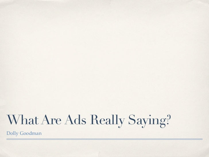 What Are Ads Really Saying?Dolly Goodman