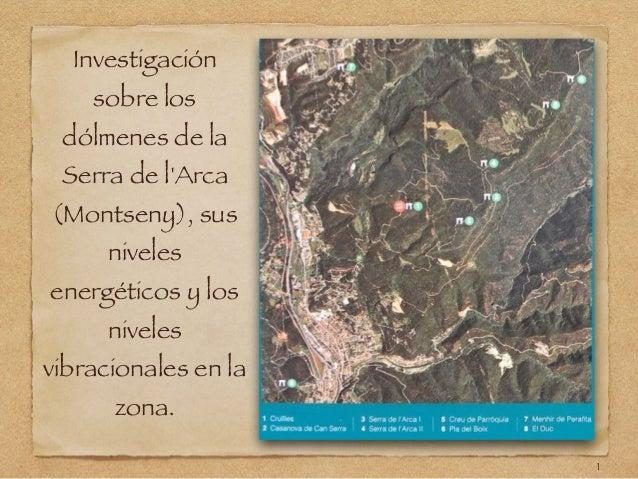 Investigación sobre los dólmenes de la Serra de l'Arca (Montseny), sus niveles energéticos y los niveles vibracionales en ...