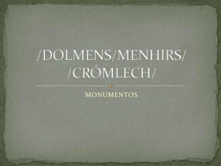 MONUMENTOS<br />/DOLMENS/MENHIRS/ /CRÓMLECH/<br />