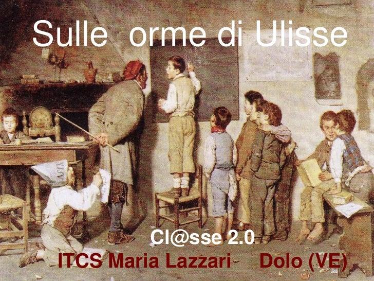 Sulle orme di Ulisse          Cl@sse 2.0 ITCS Maria Lazzari Dolo (VE)