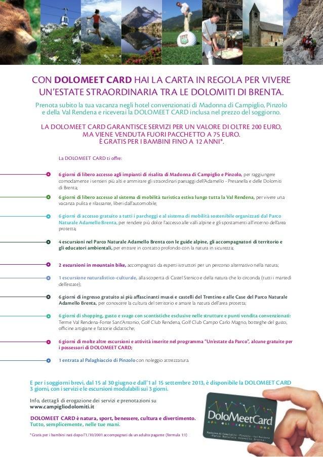 CON DOLOMEET CARD HAI LA CARTA IN REGOLA PER VIVERE  UN'ESTATE STRAORDINARIA TRA LE DOLOMITI DI BRENTA.   Prenota subito l...