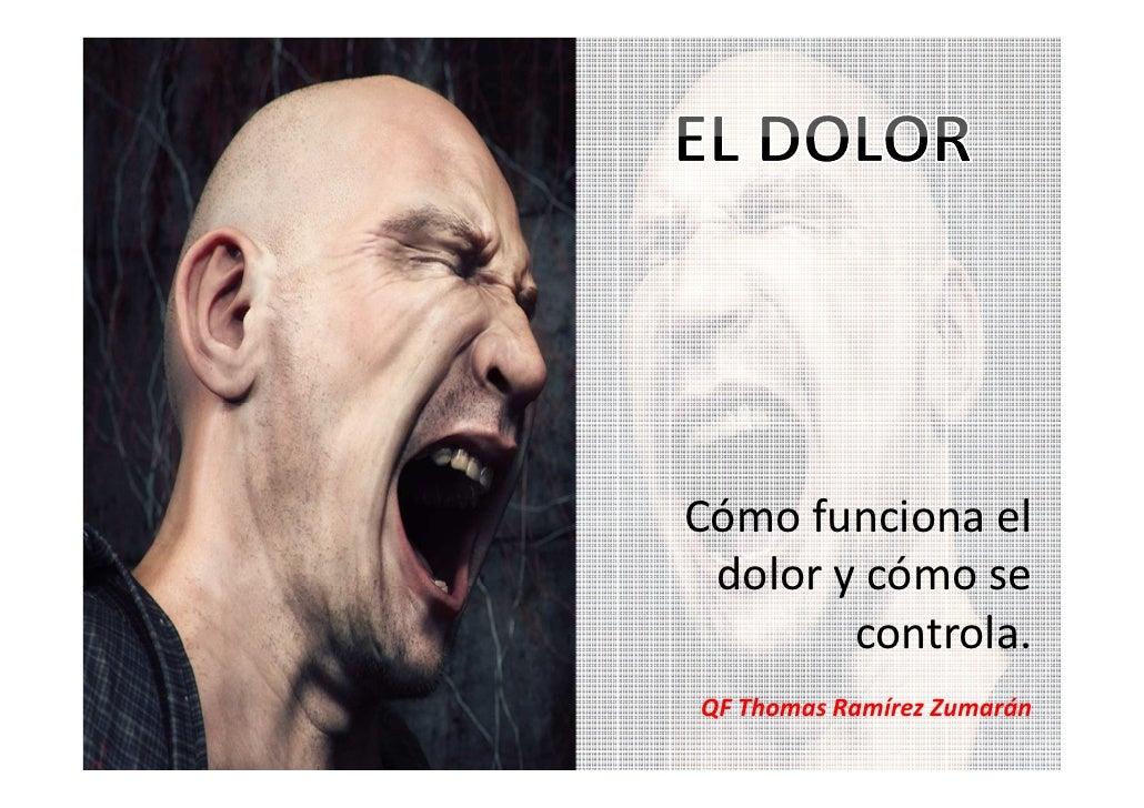 Cómo funciona el dolor y cómo se        controla.QF Thomas Ramírez Zumarán