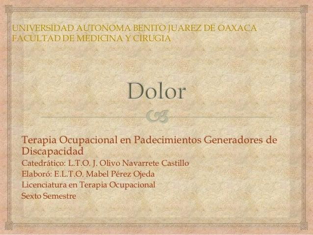 UNIVERSIDAD AUTONOMA BENITO JUAREZ DE OAXACAFACULTAD DE MEDICINA Y CIRUGIA Terapia Ocupacional en Padecimientos Generadore...