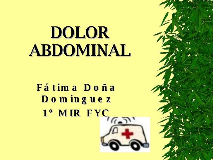 DOLOR ABDOMINAL Fátima Doña Domínguez 1º MIR FYC
