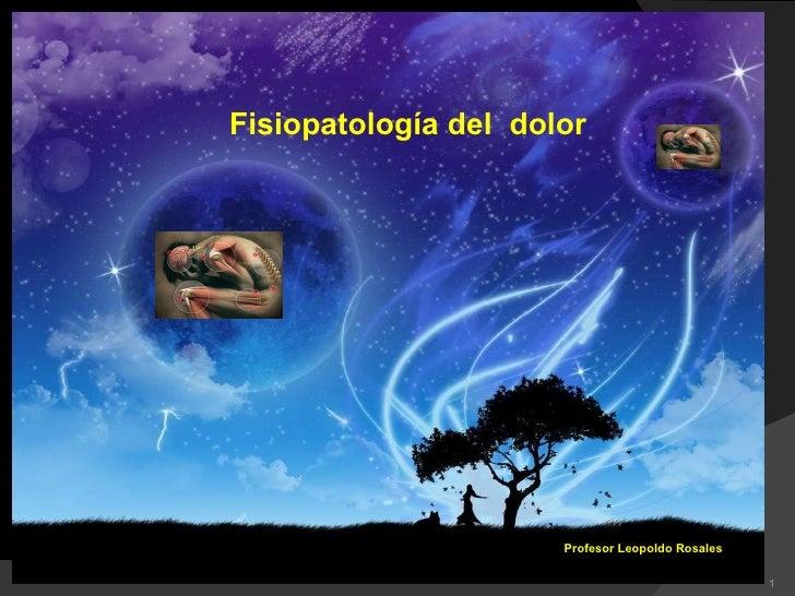 Fisiopatología del  dolor Profesor Leopoldo Rosales