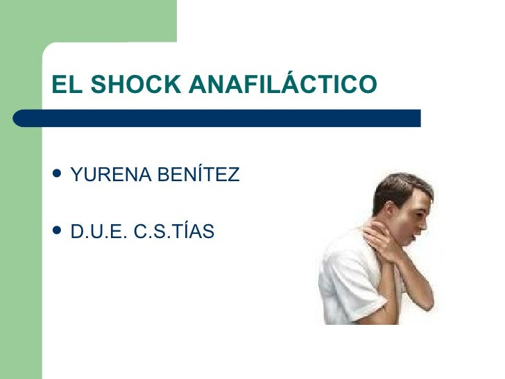 EL SHOCK ANAFILÁCTICO <ul><li>YURENA BENÍTEZ </li></ul><ul><li>D.U.E. C.S.TÍAS </li></ul>
