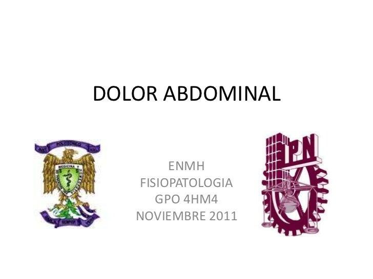 DOLOR ABDOMINAL        ENMH   FISIOPATOLOGIA      GPO 4HM4   NOVIEMBRE 2011