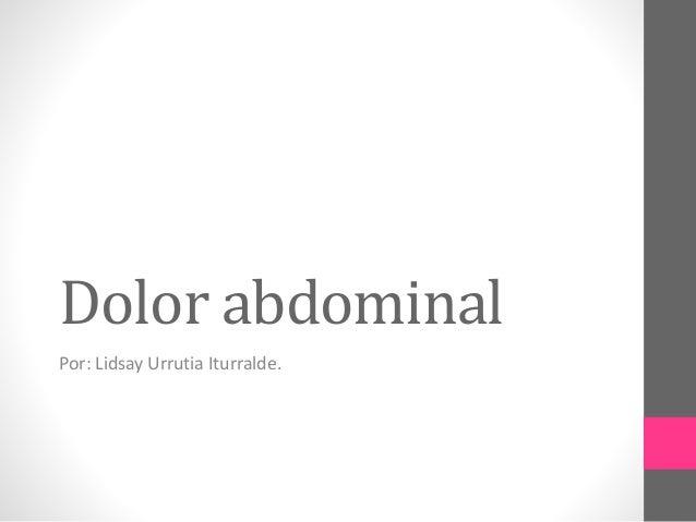 Dolor abdominal Por: Lidsay Urrutia Iturralde.