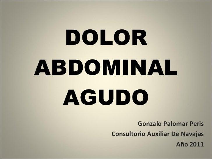 DOLOR ABDOMINAL AGUDO Gonzalo Palomar Peris Consultorio Auxiliar De Navajas Año 2011