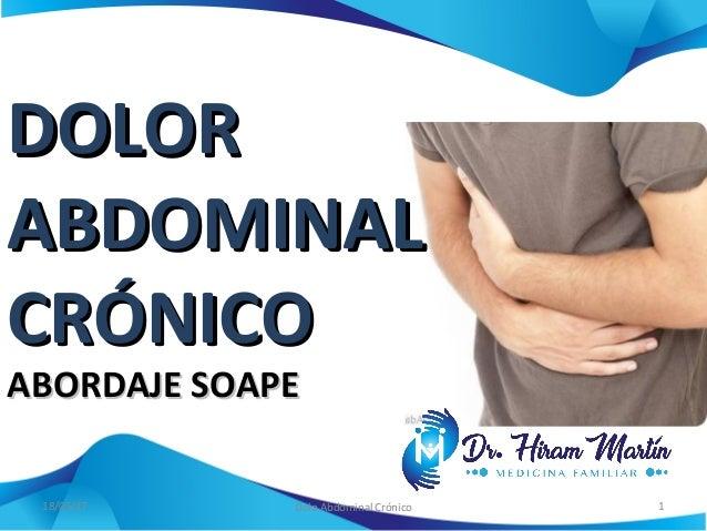 DOLORDOLOR ABDOMINALABDOMINAL CRÓNICOCRÓNICO ABORDAJE SOAPEABORDAJE SOAPE 18/05/17 Dolo Abdominal Crónico 1