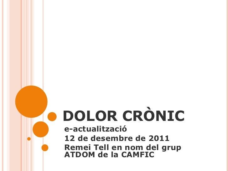 DOLOR CRÒNICe-actualització12 de desembre de 2011Remei Tell en nom del grupATDOM de la CAMFIC
