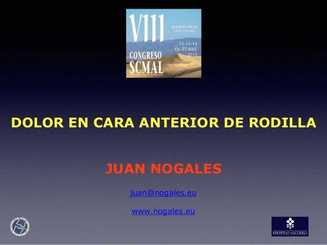 DOLOR EN CARA ANTERIOR DE RODILLA JUAN NOGALES juan@nogales.eu www.nogales.eu
