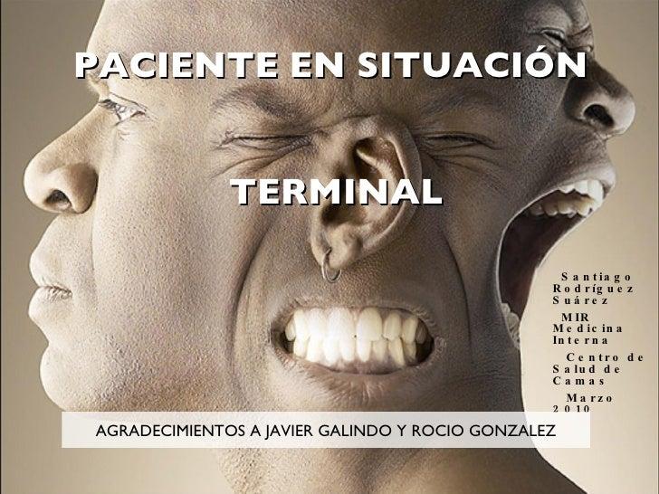 CONTROL DEL DOLOR EN EL PACIENTE EN SITUACIÓN  TERMINAL <ul><li>Santiago Rodríguez Suárez </li></ul><ul><li>MIR Medicina I...