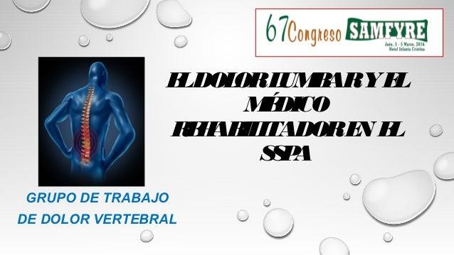 ELDOLORLUMBARYEL MÉDICO REHABILITADOREN EL SSPA GRUPO DE TRABAJO DE DOLOR VERTEBRAL