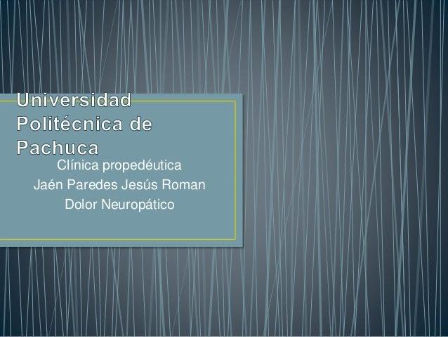 Clínica propedéutica  Jaén Paredes Jesús Roman  Dolor Neuropático