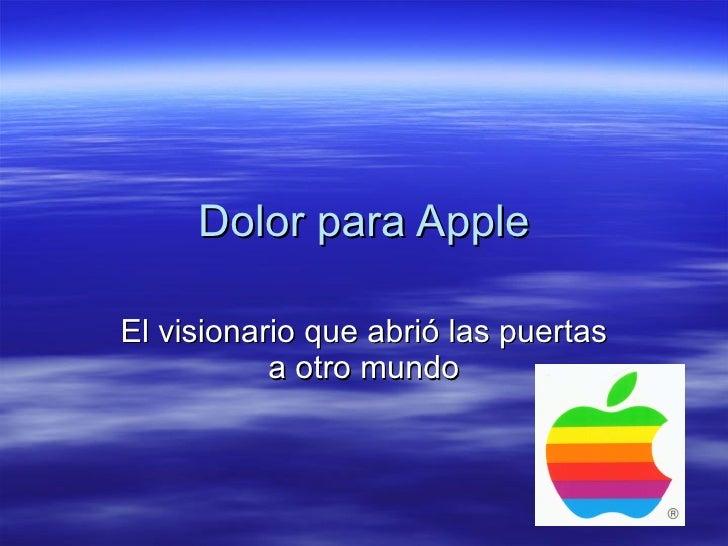 Dolor para Apple El visionario que abrió las puertas a otro mundo