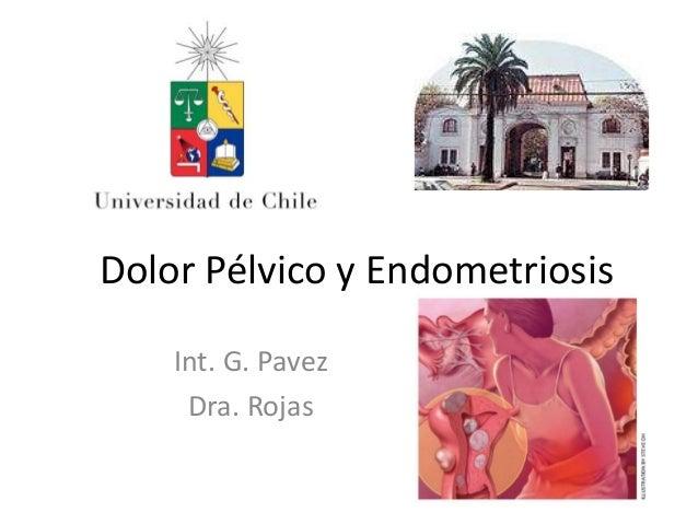 Dolor Pélvico y EndometriosisInt. G. PavezDra. Rojas