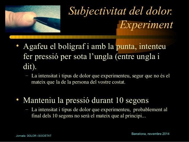 Subjectivitat del dolor.  Experiment  • Agafeu el bolígraf i amb la punta, intenteu  fer pressió per sota l'ungla (entre u...
