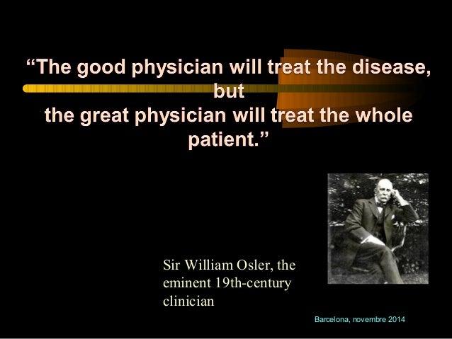 Barcelona, novembre 2014  Sir William Osler, the  eminent 19th-century  clinician