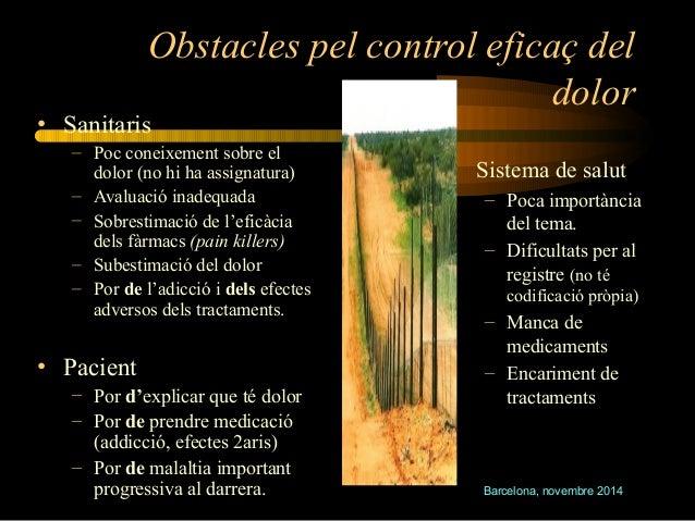 Obstacles pel control eficaç del  dolor  Barcelona, novembre 2014  • Sanitaris  – Poc coneixement sobre el  dolor (no hi h...