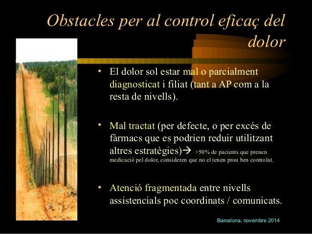 Obstacles per al control eficaç del  dolor  • El dolor sol estar mal o parcialment  diagnosticat i filiat (tant a AP com a...