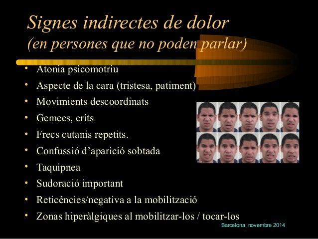 Signes indirectes de dolor  (en persones que no poden parlar)  • Atonia psicomotriu  • Aspecte de la cara (tristesa, patim...