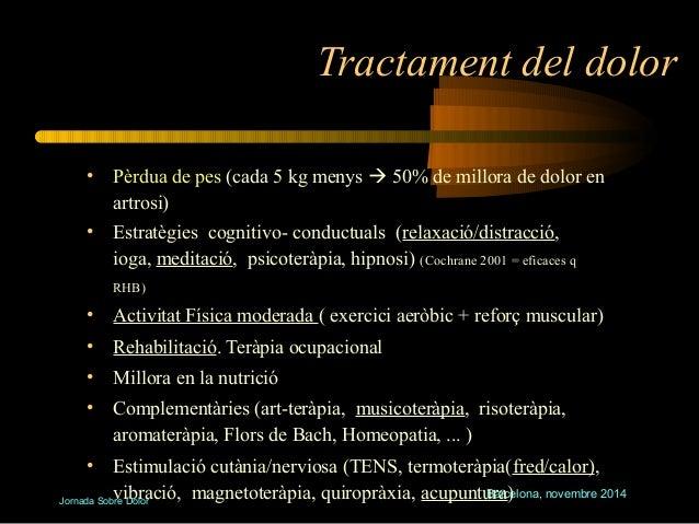 Tractament del dolor  • Pèrdua de pes (cada 5 kg menys  50% de millora de dolor en  Barcelona, novembre 2014  artrosi)  •...