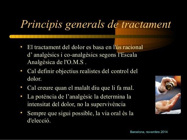 Principis generals de tractament  • El tractament del dolor es basa en l'ús racional  d' analgèsics i co-analgèsics segons...