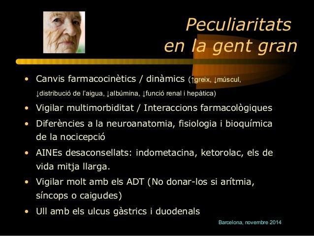 Peculiaritats  en la gent gran  • Canvis farmacocinètics / dinàmics (↑greix, ↓múscul,  Barcelona, novembre 2014  ↓distribu...