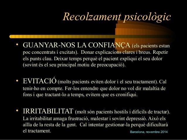 Recolzament psicològic  • GUANYAR-NOS LA CONFIANÇA (els pacients estan  poc concentrats i excitats). Donar explicacions cl...