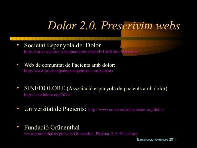Dolor 2.0. Prescrivim webs  Barcelona, novembre 2014  • Societat Espanyola del Dolor  http://portal.sedolor.es/pagina/inde...