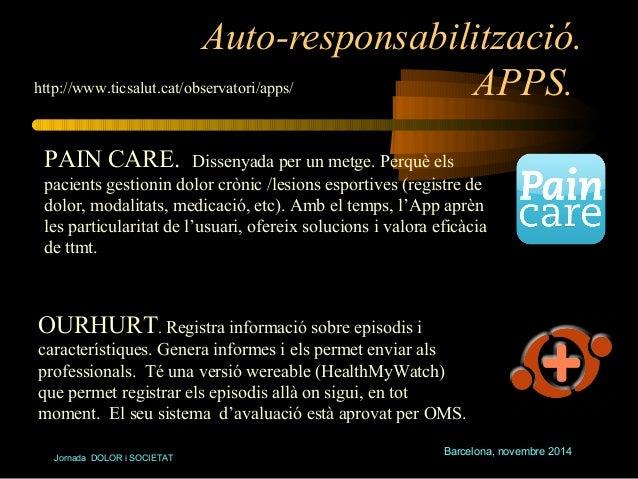 Auto-responsabilització.  APPS.  http://www.ticsalut.cat/observatori/apps/  PAIN CARE. Dissenyada per un metge. Perquè els...