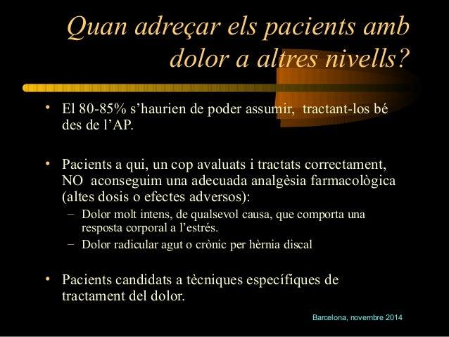 Quan adreçar els pacients amb  dolor a altres nivells?  • El 80-85% s'haurien de poder assumir, tractant-los bé  des de l'...