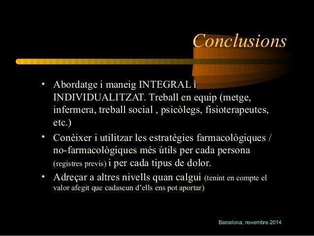 Conclusions  • Abordatge i maneig INTEGRAL i  INDIVIDUALITZAT. Treball en equip (metge,  infermera, treball social , psicò...