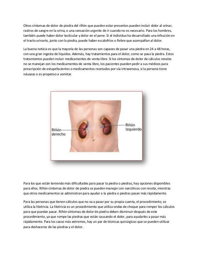 Otros síntomas de dolor de piedra del riñón que pueden estar presentes pueden incluir dolor al orinar,rastros de sangre en...