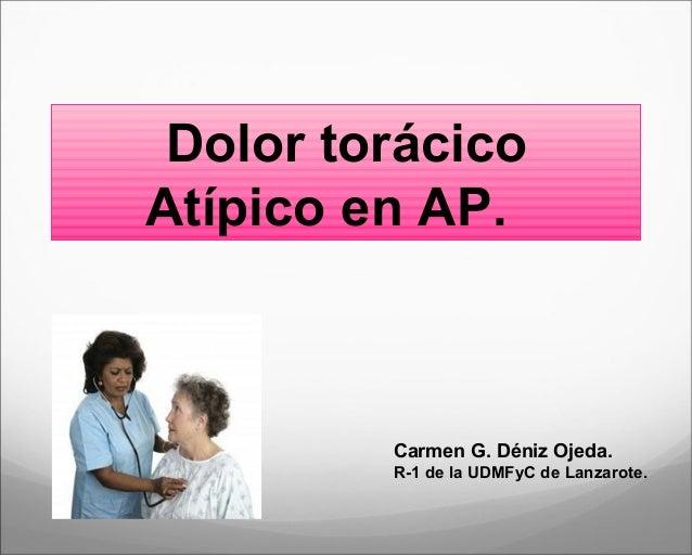Dolor torácicoAtípico en AP.Carmen G. Déniz Ojeda.R-1 de la UDMFyC de Lanzarote.