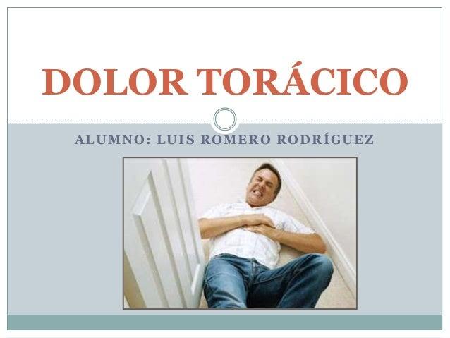 DOLOR TORÁCICO ALUMNO: LUIS ROMERO RODRÍGUEZ
