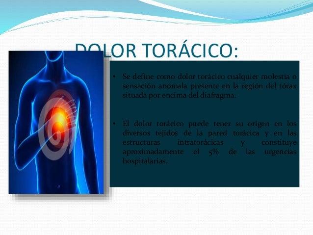 DOLOR TORÁCICO: • Se define como dolor torácico cualquier molestia o sensación anómala presente en la región del tórax sit...