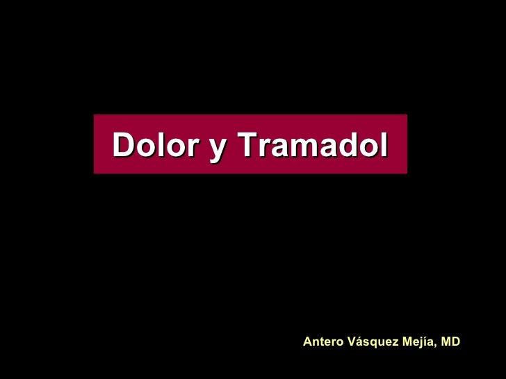 Dolor y Tramadol Antero Vásquez Mejía, MD