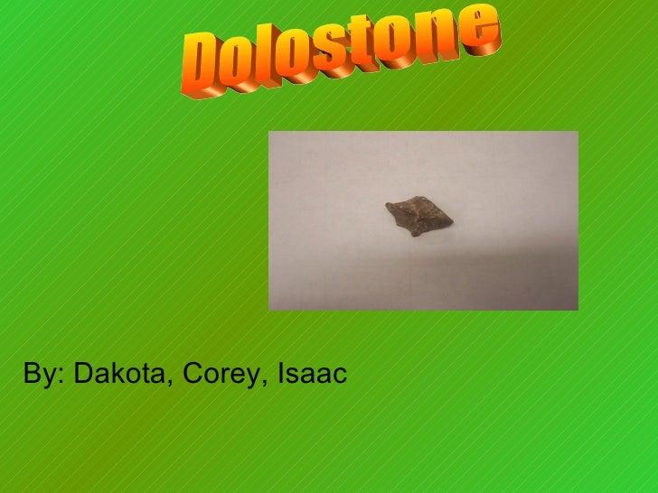 By: Dakota, Corey, Isaac  Dolostone